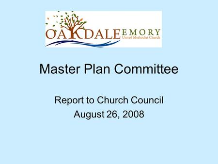 Master Plan Committee Report to Church Council August 26, 2008.
