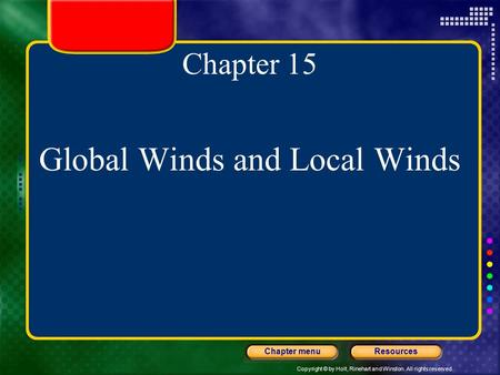 Copyright © by Holt, Rinehart and Winston. All rights reserved. ResourcesChapter menu Chapter 15 Global Winds and Local Winds.