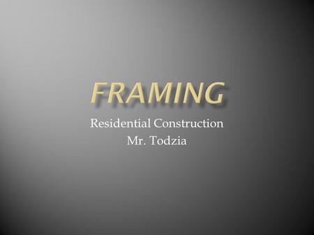 Residential Construction Mr. Todzia.  Conventional framing- dimensional wood lumber  Douglas Fir  Spruce  Both are softwoods (usually trees with needles.