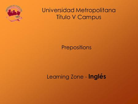 Prepositions Learning Zone - Inglés Universidad Metropolitana Título V Campus.