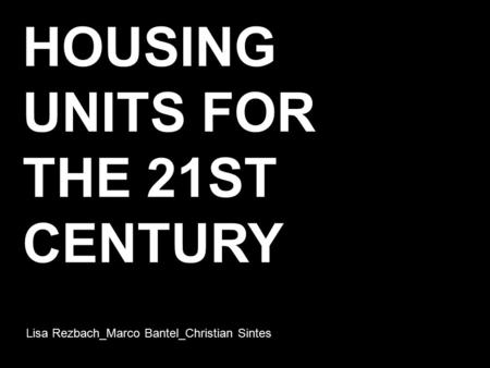 Lisa Rezbach_Marco Bantel_Christian Sintes HOUSING UNITS FOR THE 21ST CENTURY.