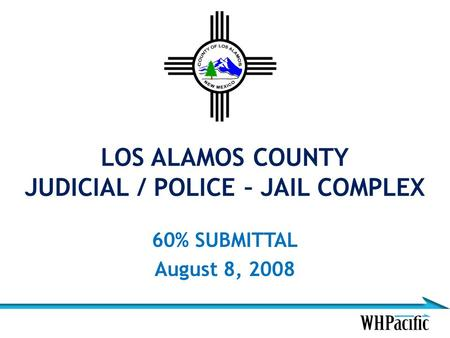 LOS ALAMOS COUNTY JUDICIAL / POLICE – JAIL COMPLEX 60% SUBMITTAL August 8, 2008.