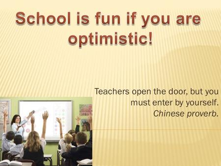 Teachers open the door, but you must enter by yourself. Chinese proverb.