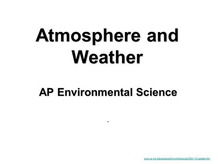 Atmosphere and Weather AP Environmental Science. www.ai.mit.edu/people/jimmylin/pictures/2001-12-seattle.htm.