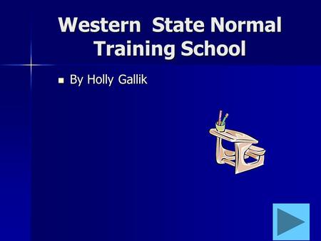 Western State Normal Training School By Holly Gallik By Holly Gallik.