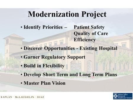 Modernization Project Identify Priorities – Patient Safety Quality of Care Efficiency Discover Opportunities - Existing Hospital Garner Regulatory Support.