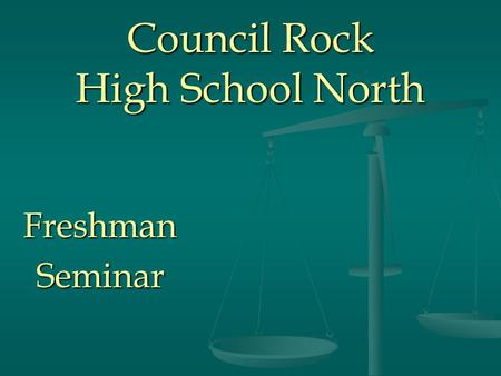 Council Rock High School North FreshmanSeminar. Introducing the School Counselor Services Provided The school counselor works collaboratively with students,