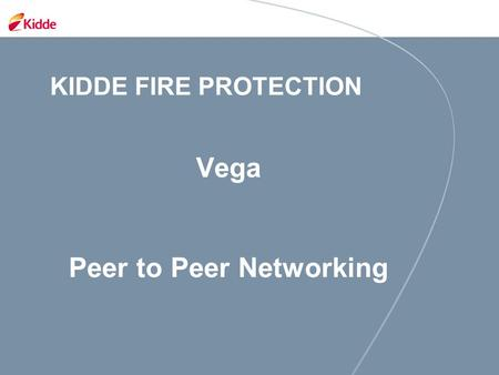 KIDDE FIRE PROTECTION Vega Peer to Peer Networking.