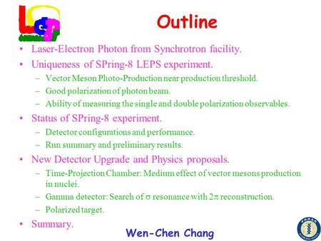 Wen-Chen Chang Outline Laser-Electron Photon from Synchrotron facility. Uniqueness of SPring-8 LEPS experiment. –Vector Meson Photo-Production near production.