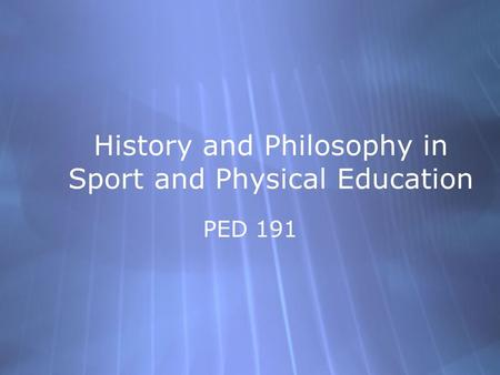 History and Philosophy in Sport and Physical Education PED 191.