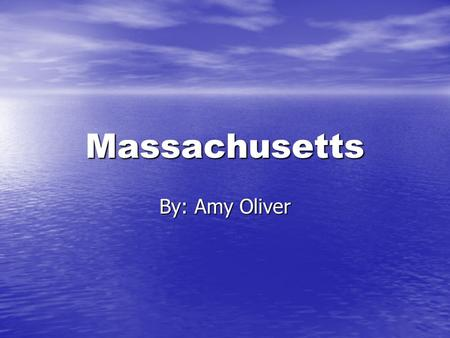 Massachusetts By: Amy Oliver. State Outline & State Flag.