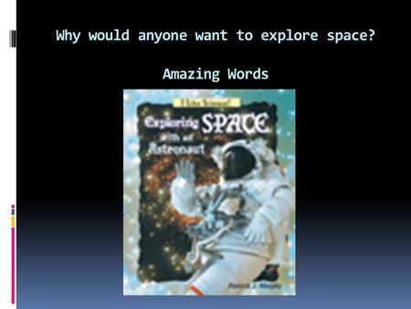 Why would anyone want to explore space? Amazing Words.