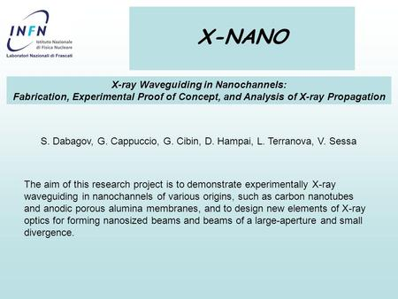 X-NANO X-ray Waveguiding in Nanochannels: Fabrication, Experimental Proof of Concept, and Analysis of X-ray Propagation The aim of this research project.