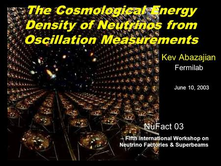 The Cosmological Energy Density of Neutrinos from Oscillation Measurements Kev Abazajian Fermilab June 10, 2003 NuFact 03 – Fifth International Workshop.