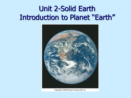 "Unit 2-Solid Earth Introduction to Planet ""Earth""."