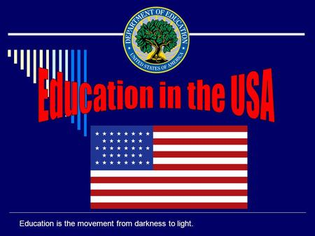 Education is the movement from darkness to light..