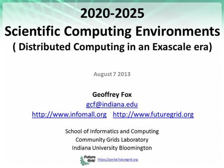 Https://portal.futuregrid.org 2020-2025 Scientific Computing Environments ( Distributed Computing in an Exascale era) August 7 2013 Geoffrey Fox