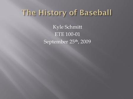 Kyle Schmitt ETE 100-01 September 25 th, 2009 The Progression, Segregation, and Jackie Robinson.