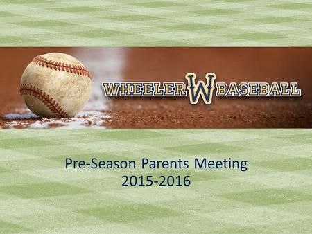 Wheeler Baseball Pre-Season Parents Meeting 2015-2016.