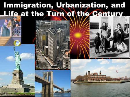 Immigration, Urbanization, and Life at the Turn of the Century.