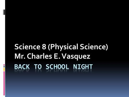 Science 8 (Physical Science) Mr. Charles E. Vasquez.