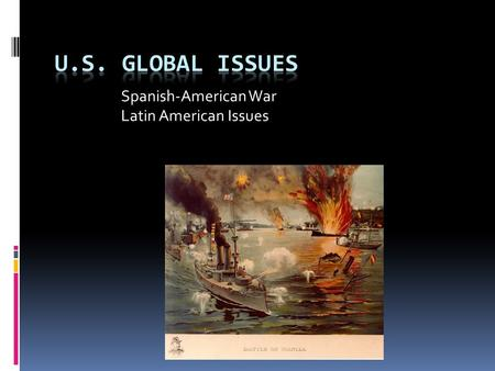 Spanish-American War Latin American Issues. Spanish-American War  1868 Series of Cuban revolts (Jose Marti)  Americans sympathetic  Because similar.