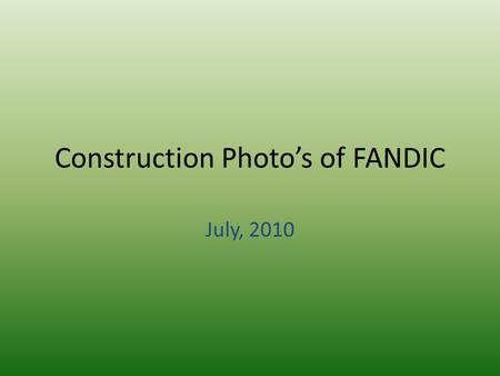 Construction Photo's of FANDIC July, 2010. The Front of FANDIC Building 1st floorThe two floors.