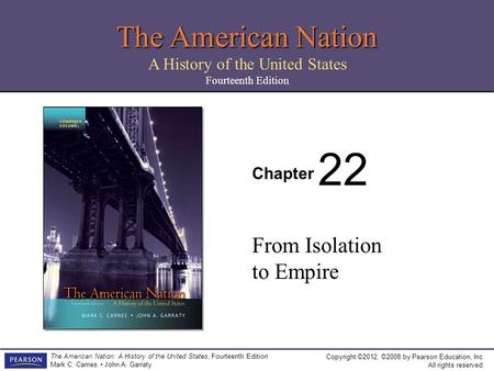 Copyright ©2012, ©2008 by Pearson Education, Inc. All rights reserved. The American Nation: A History of the United <strong>States</strong>, Fourteenth Edition Mark C.