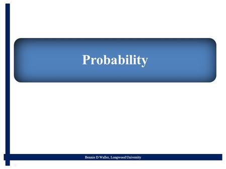 Bennie D Waller, Longwood University Probability.