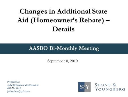 AASBO Bi-Monthly Meeting Changes in Additional State Aid (Homeowner's Rebate) – Details September 8, 2010 Prepared by: Judy Richardson, Vice President.