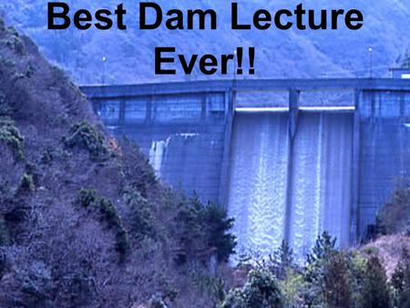 Best Dam Lecture Ever!! US has 75,000 Large Dams (25 ft or higher) China = 80,000 DamsChina = 80,000 Dams.