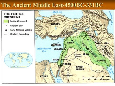 The Ancient Middle East-4500BC-331BC. Fertile Crescent An area that stretches in a large arc from the Persian Gulf to the Mediterranean Sea. An area that.