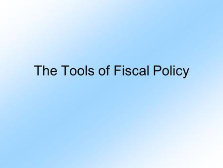 The Tools of Fiscal Policy. When is the Fiscal Year? October 1 to September 30. FY2014 will begin this coming Oct. 1.