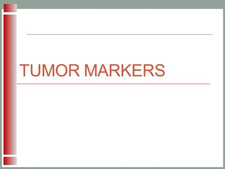TUMOR MARKERS. Tumor Tumor refers to the uncontrolled growth of cells that can develop into a solid mass and spread to other areas of the body. The formation.