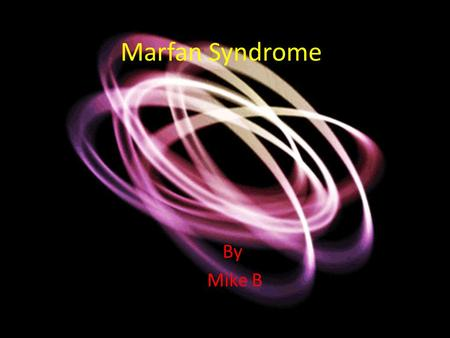 Marfan Syndrome By Mike B. What is Marfan syndrome? The Marfan syndrome is a connective tissue disorder. Connective tissue provides substance and support.