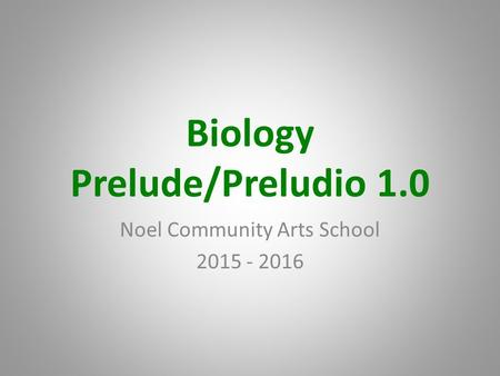 Biology Prelude/Preludio 1.0 Noel Community Arts School 2015 - 2016.