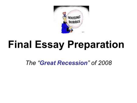"Final Essay Preparation The ""Great Recession"" of 2008."