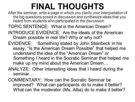 FINAL THOUGHTS After the seminar, write a page in which you clarify your interpretation of the big questions posed in discussion and synthesize ideas that.