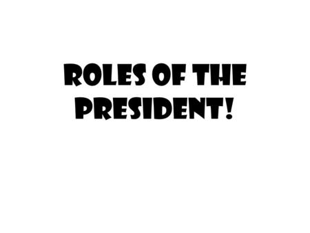 Roles of the President!. Constitutional Roles: Chief Legislator 1. Powers: A. Proposes legislation. B. Vetoes legislation. C. Calls special sessions of.