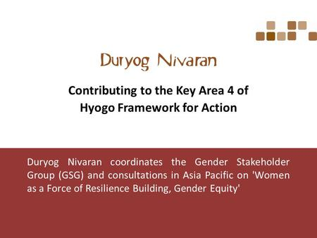 Duryog Nivaran coordinates the Gender Stakeholder Group (GSG) and consultations in Asia Pacific on 'Women as a Force of Resilience Building, Gender Equity'