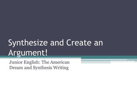 Synthesize and Create an Argument! Junior English: The American Dream and Synthesis Writing.