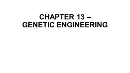 CHAPTER 13 – GENETIC ENGINEERING. 13-1 Changing the Living World.