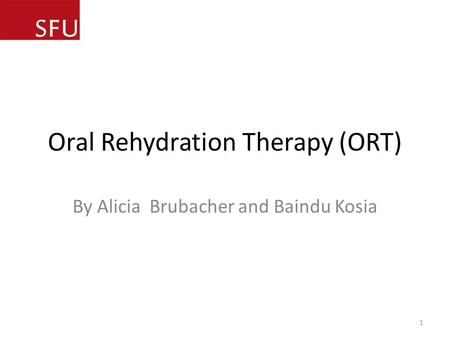 Oral Rehydration Therapy (ORT) By Alicia Brubacher and Baindu Kosia 1.
