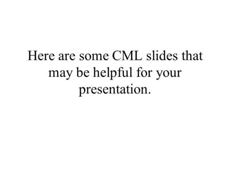 Here are some CML slides that may be helpful for your presentation.