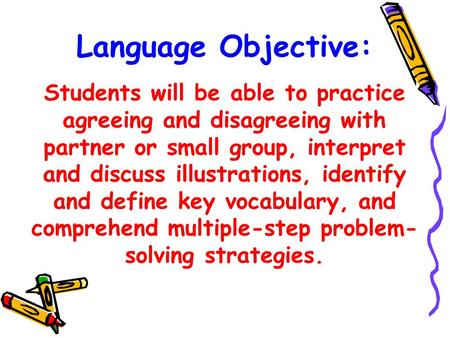 Language Objective: Students will be able to practice agreeing and disagreeing with partner or small group, interpret and discuss illustrations, identify.