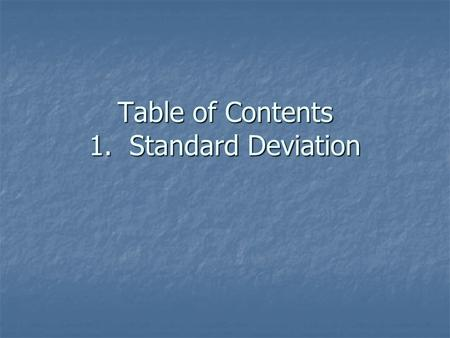 Table of Contents 1. Standard Deviation. 1. Standard Deviation Essential Question – What is standard deviation and what does it measure?