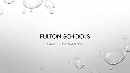 FULTON SCHOOLS SALMON IN THE CLASSROOM. INTRODUCTIONS MR. JEREMY WINSOR CONTACT INFORMATION SALMON IN.