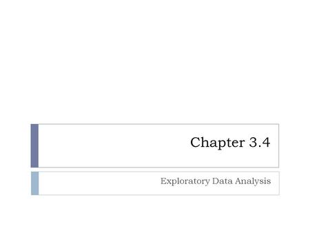 Chapter 3.4 Exploratory Data Analysis. Traditional Statistics  Data are organized by using a frequency distribution  Use distribution to create various.