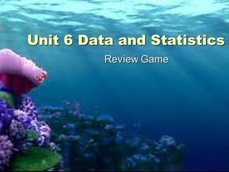 Unit 6 Data and Statistics Review Game. Please select a Team. 1. 2. 3. 4. 5. 1.Nemo 2.Dory 3.Bruce 4.Squirt 5.Jacques.
