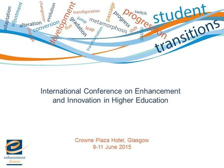 International Conference on Enhancement and Innovation in Higher Education Crowne Plaza Hotel, Glasgow 9-11 June 2015.